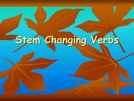 Stem Changing Verbs. What are stem changing verbs? Some verbs in Spanish have an irregular stem. Some verbs in Spanish have an irregular stem. In these.