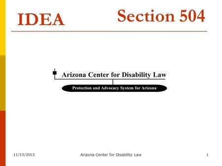 11/15/2013 Arizona Center for Disability Law 1 IDEA Section 504.