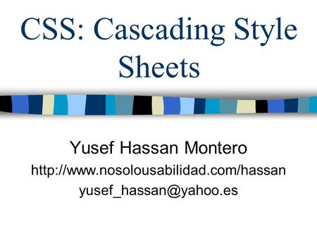 CSS: Cascading Style Sheets Yusef Hassan Montero