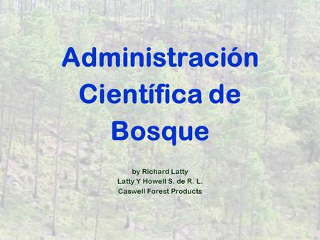 Administración Científica de Bosque by Richard Latty Latty Y Howell S. de R. L. Caswell Forest Products.