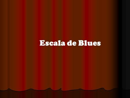 Escala de Blues.