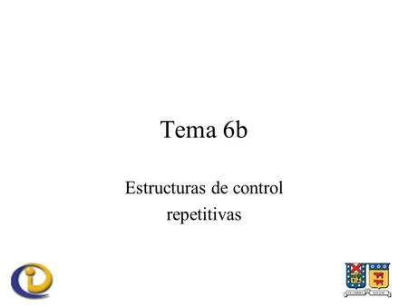 Tema 6b Estructuras de control repetitivas. Estructuras de control repetitivas Ciclos –Mientras (while) –Hasta que (do-while) –Número de veces (for)