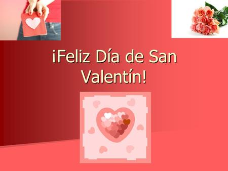 ¡Feliz Día de San Valentín!. El día de San Valentín in Spanish Speaking Countries In most of South America, Valentines Day is known as El día del amor.