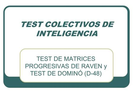 TEST COLECTIVOS DE INTELIGENCIA TEST DE MATRICES PROGRESIVAS DE RAVEN y TEST DE DOMINÓ (D-48)