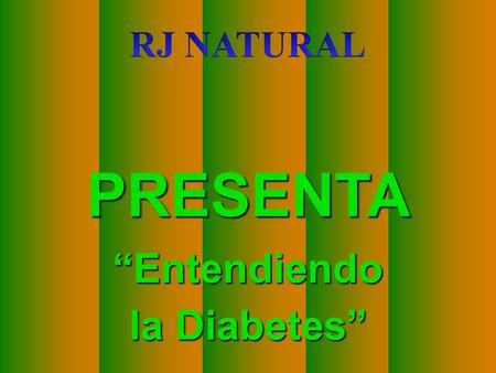 "RJ NATURAL PRESENTA ""Entendiendo la Diabetes""."