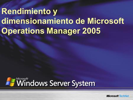 Rendimiento y dimensionamiento de Microsoft Operations Manager 2005.
