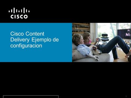 © 2006 Cisco Systems, Inc. All rights reserved.Cisco ConfidentialPresentation_ID 1 Cisco Content Delivery Ejemplo de configuracion.