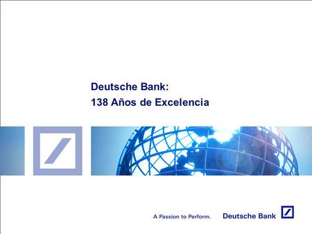 Deutsche Bank: 138 Años de Excelencia. 2 Deutsche Bank: 138 años como entidad financiera global líder Deutsche Bank se fundó como banco de comercio exterior.
