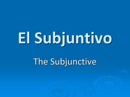 El Subjuntivo The Subjunctive. Every verb has: Tense: indicates time (present, future, preterite, imperfect, etc…) Tense: indicates time (present, future,