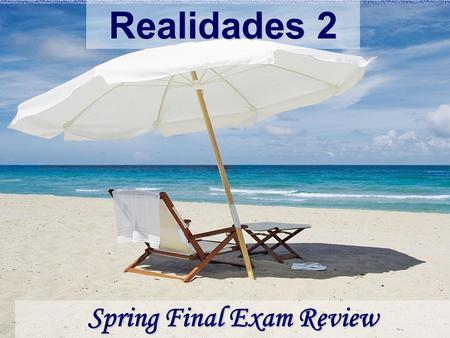 Realidades 2 Spring Final Exam Review. The final exam covers Capítulos 4A, 4B, 5A, 5B, 7A, and 7B. Capítulos 4A, 4B, 5A, 5B, 7A, and 7B.