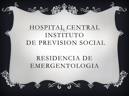 HOSPITAL CENTRAL INSTITUTO DE PREVISION SOCIAL RESIDENCIA DE EMERGENTOLOGIA.