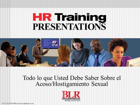 Todo lo que Usted Debe Saber Sobre el Acoso/Hostigamiento Sexual #31511232/0903 ©Business & Legal Reports, Inc. Making your job easier!