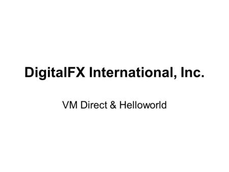DigitalFX International, Inc. VM Direct & Helloworld.