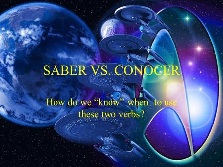 SABER VS. CONOCER How do we know when to use these two verbs?