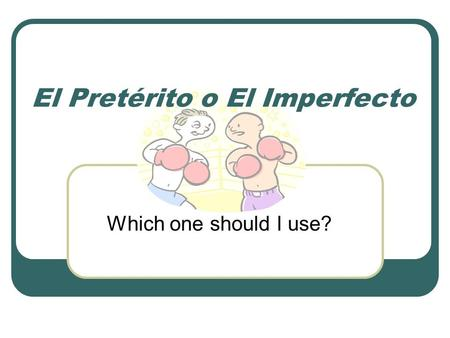 El Pretérito o El Imperfecto Which one should I use?