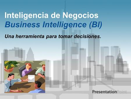 Inteligencia de Negocios Business Intelligence (BI)