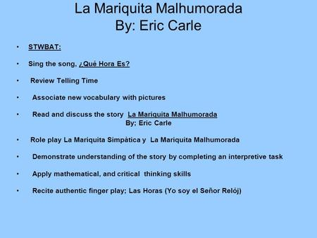 La Mariquita Malhumorada By: Eric Carle STWBAT: Sing the song, ¿Qué Hora Es? Review Telling Time Associate new vocabulary with pictures Read and discuss.