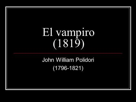 El vampiro (1819) John William Polidori (1796-1821)