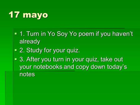 17 mayo 1. Turn in Yo Soy Yo poem if you haven't already