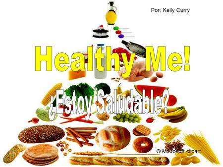 Por: Kelly Curry Healthy Me! ¿Estoy Saludable? © Microsoft clipart.