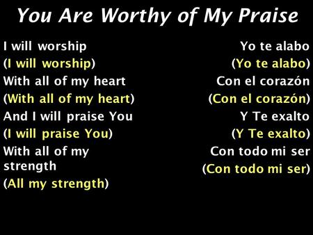 You Are Worthy of My Praise I will worship (I will worship) With all of my heart (With all of my heart) And I will praise You (I will praise You) With.