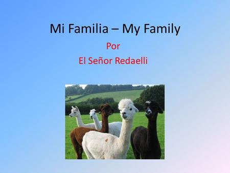 Mi Familia – My Family Por El Señor Redaelli. Hermanos - Brothers and Sisters el hermano - brother la hermana – sister los hermanos – brothers / brothers.