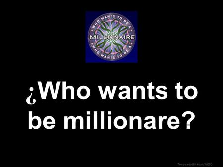 Template by Bill Arcuri, WCSD ¿ Who wants to be millionare?