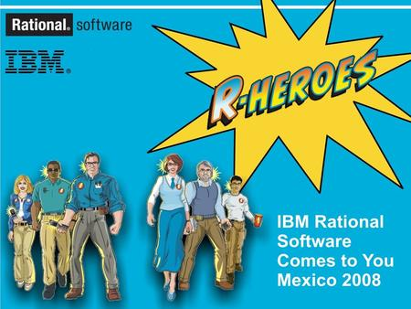 IBM Rational Software Comes to You Mexico 2008 1.