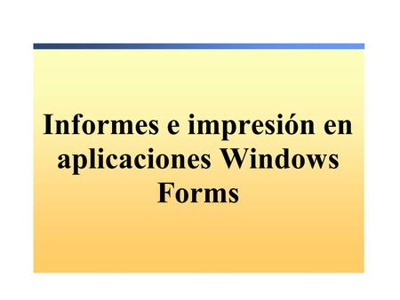 Informes e impresión en aplicaciones Windows Forms