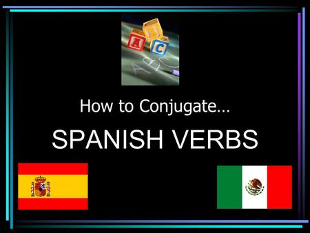 How to Conjugate… SPANISH VERBS.