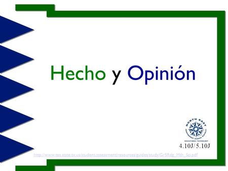 Hecho y Opinión 4.10J/ 5.10J http://www.tea.state.tx.us/student.assessment/resources/guides/study/Gr5Rdg_Mth_Sci.pdf.