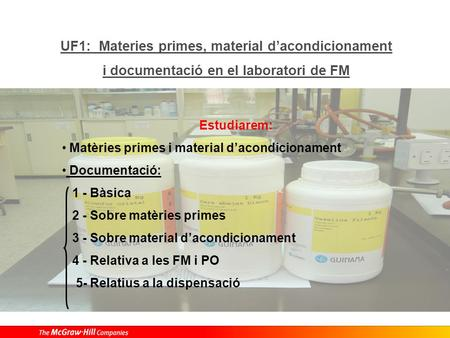 UF1: Materies primes, material dacondicionament i documentació en el laboratori de FM Estudiarem: Matèries primes i material dacondicionament Documentació:
