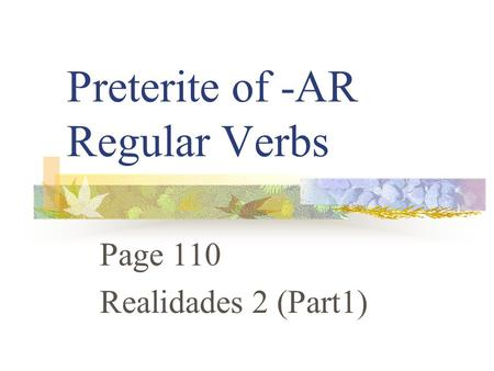 Preterite of -AR Regular Verbs Page 110 Realidades 2 (Part1)