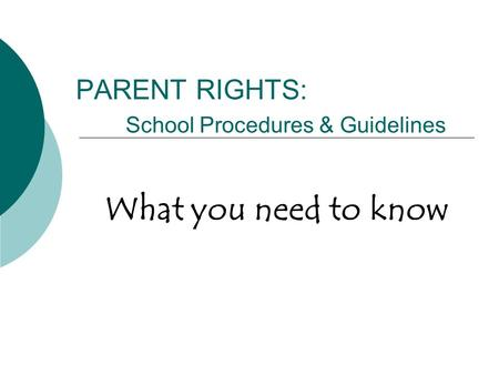 PARENT RIGHTS: School Procedures & Guidelines What you need to know.