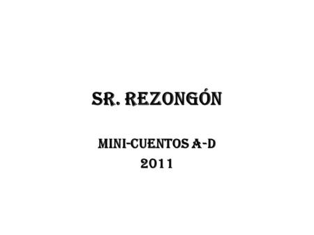 Sr. Rezongón Mini-cuentos A-D 2011. Copy the new vocabulary.