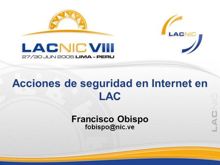 Acciones de seguridad en Internet en LAC Francisco Obispo