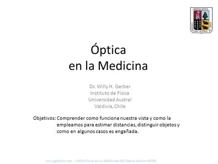Óptica en la Medicina Dr. Willy H. Gerber Instituto de Física