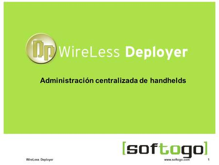 1WireLess Deployer www.softogo.com Administración centralizada de handhelds.