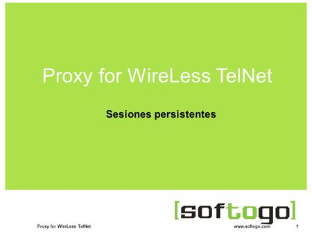 1Proxy for WireLess TelNet www.softogo.com Sesiones persistentes Proxy for WireLess TelNet.