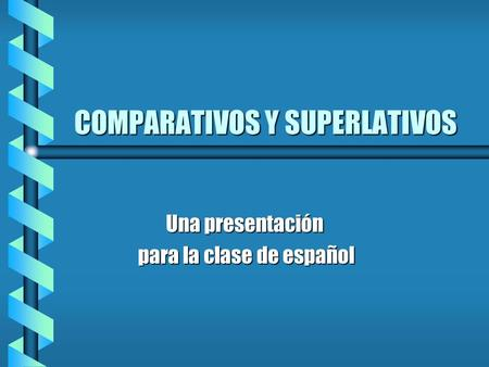 COMPARATIVOS Y SUPERLATIVOS