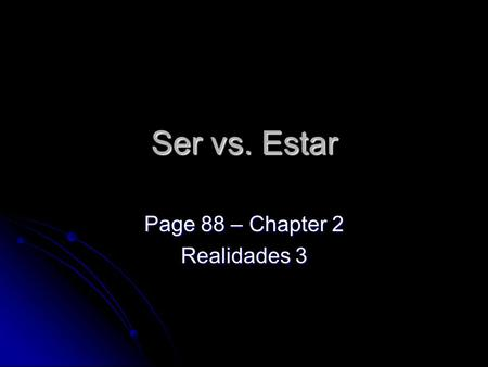 Ser vs. Estar Page 88 – Chapter 2 Realidades 3. Ser vs. Estar Remember that ser and estar both mean to be. They are used in different situations and have.