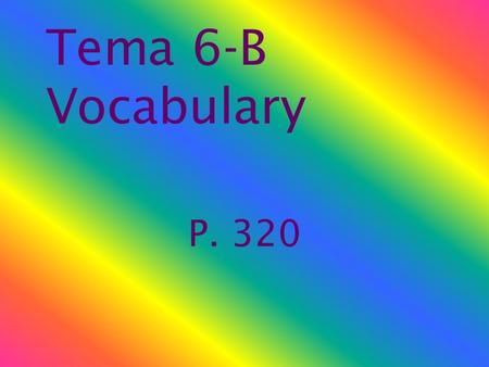 Tema 6-B Vocabulary P. 320 alquilar to rent la violencia violence.