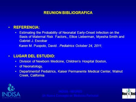 INDISA - NEORED Un Nuevo Concepto en Medicina Perinatal REUNION BIBLIOGRAFICA REFERENCIA: Estimating the Probability of Neonatal Early-Onset Infection.