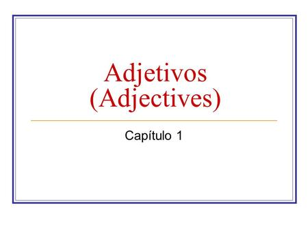 Adjetivos (Adjectives) Capítulo 1. Words that describe people and things are called ADJECTIVES (adjetivos): Masculine adjective are used to describe masc.