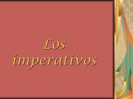 Los imperativos. Imperativos Ud. and Uds. commands use the subjunctive form of the verb.