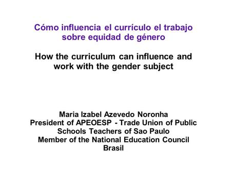 Cómo influencia el currículo el trabajo sobre equidad de género How the curriculum can influence and work with the gender subject Maria Izabel Azevedo.