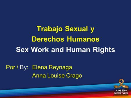 Trabajo Sexual y Derechos Humanos Sex Work and Human Rights Por / By: Elena Reynaga Anna Louise Crago.