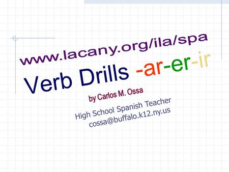 V e r b D r i l l s - a r - e r - i r High School Spanish Teacher