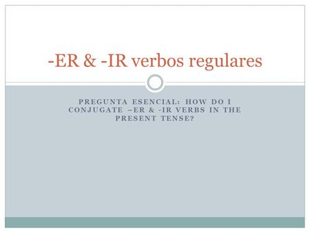 -ER & -IR verbos regulares