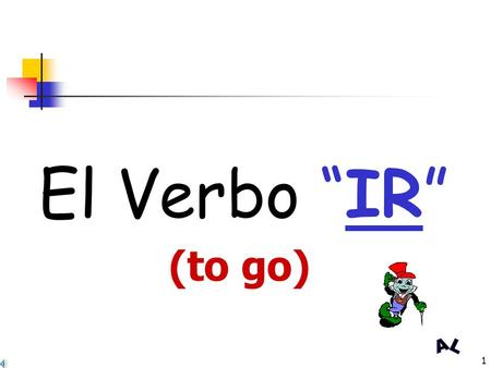 1 El Verbo IR (to go) 2 Por ejemplo: In English we say: I go to the park. En español decimos: Yo voy al parque. In English we say: We go to the movies.
